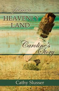 The cover of Cathy Slusser's final historical novel of her trilogy, From a Heavenly Land: Caroline's Story.